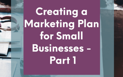 Creating a Marketing Plan for Small Businesses – Part 1