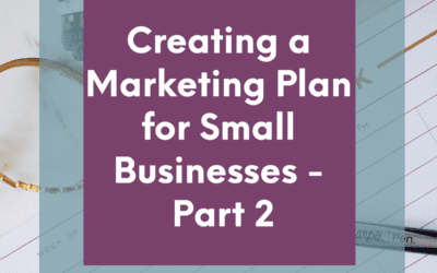 Creating a Marketing Plan for Small Businesses – Part 2